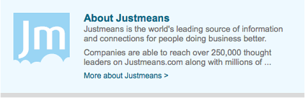 Justmeans.com is an online community and publisher of news about corporate social responsibility, sustainability, energy, health, education, technology and innovation. We are a one-stop information source for business professionals, executives, journalists, bloggers, academics and news organizations who are engaged with and interested in our subject areas. Justmeans editorial, blogs and videos are researched, produced and edited by journalism professionals and serve as an authoritative source of news. Access to all levels of Justmeans' content is free of charge.